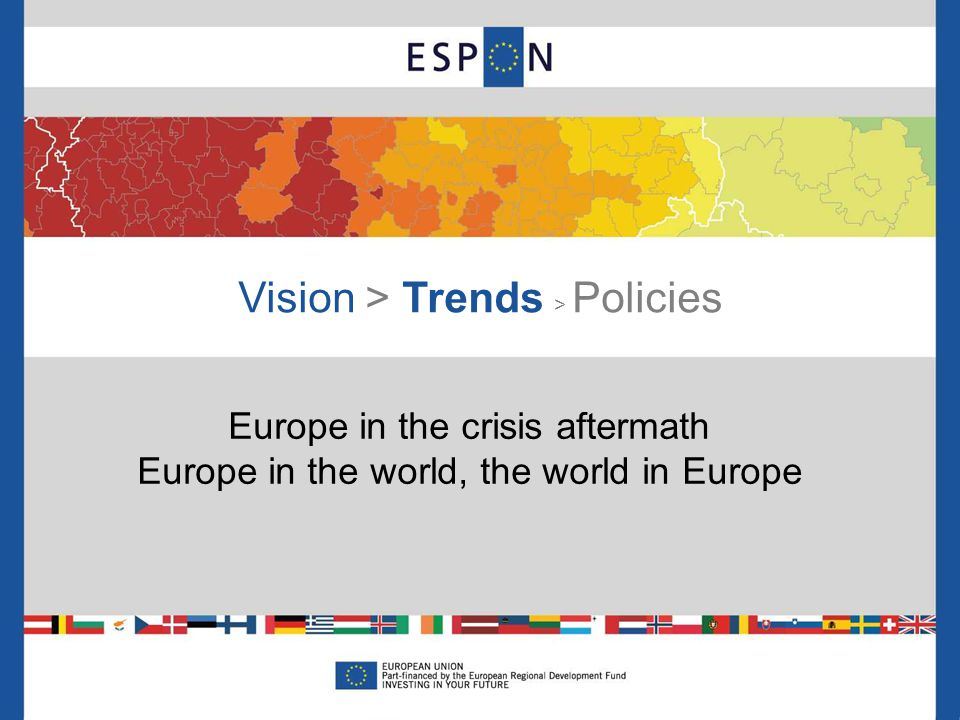 Vision > Trends > Policies Europe in the crisis aftermath Europe in the world, the world in Europe