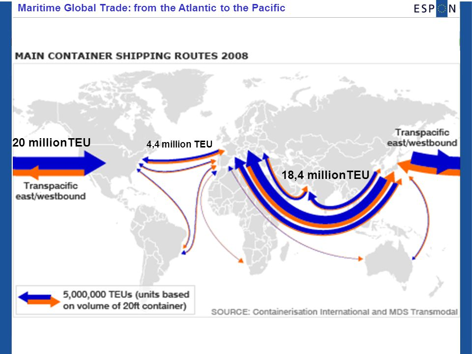 Maritime Global Trade: from the Atlantic to the Pacific 18,4 millionTEU 4,4 million TEU 20 millionTEU