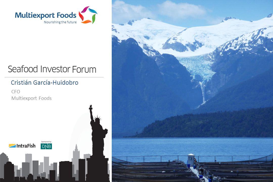 Nourishing the future Cristián García-Huidobro CFO Multiexport Foods