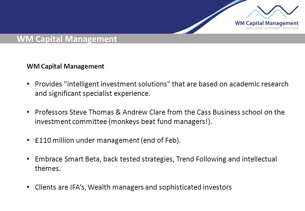 WM Capital Management THE FP WM GLOBAL CORPORATE AUTONOMIES FUND WM Capital Management Provides intelligent investment solutions that are based on academic research and significant specialist experience.