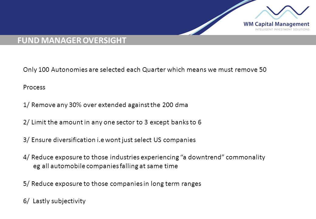 FUND MANAGER OVERSIGHT Only 100 Autonomies are selected each Quarter which means we must remove 50 Process 1/ Remove any 30% over extended against the