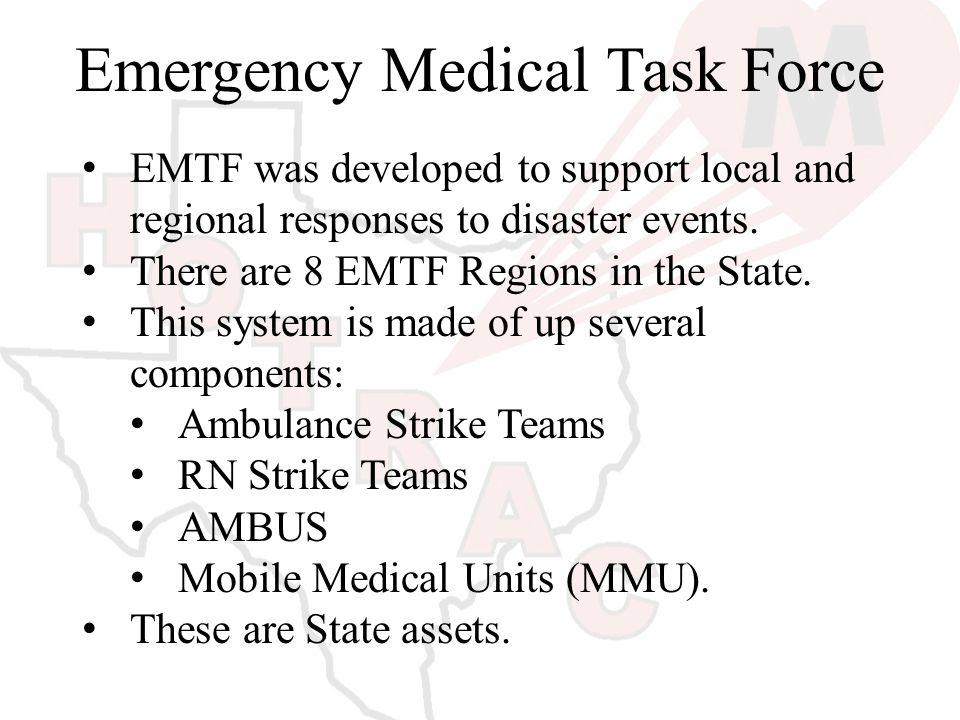 Emergency Medical Task Force EMTF was developed to support local and regional responses to disaster events.