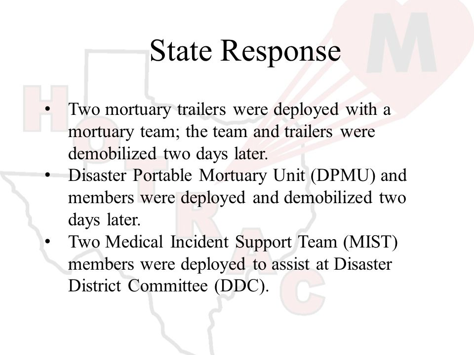 State Response Two mortuary trailers were deployed with a mortuary team; the team and trailers were demobilized two days later.