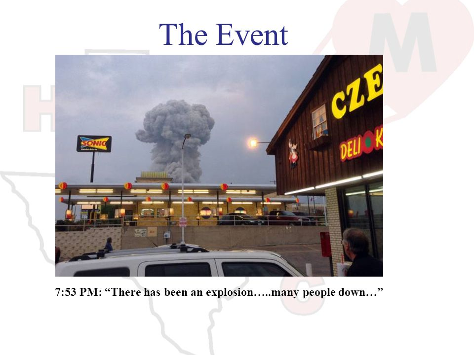The Event 7:53 PM: There has been an explosion…..many people down…