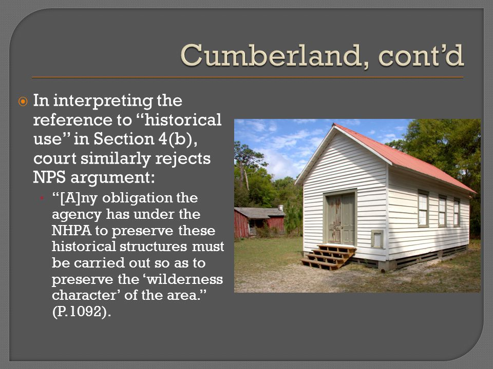  In interpreting the reference to historical use in Section 4(b), court similarly rejects NPS argument: [A]ny obligation the agency has under the NHPA to preserve these historical structures must be carried out so as to preserve the 'wilderness character' of the area. (P.1092).