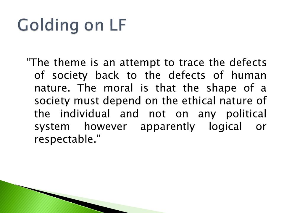 The theme is an attempt to trace the defects of society back to the defects of human nature.