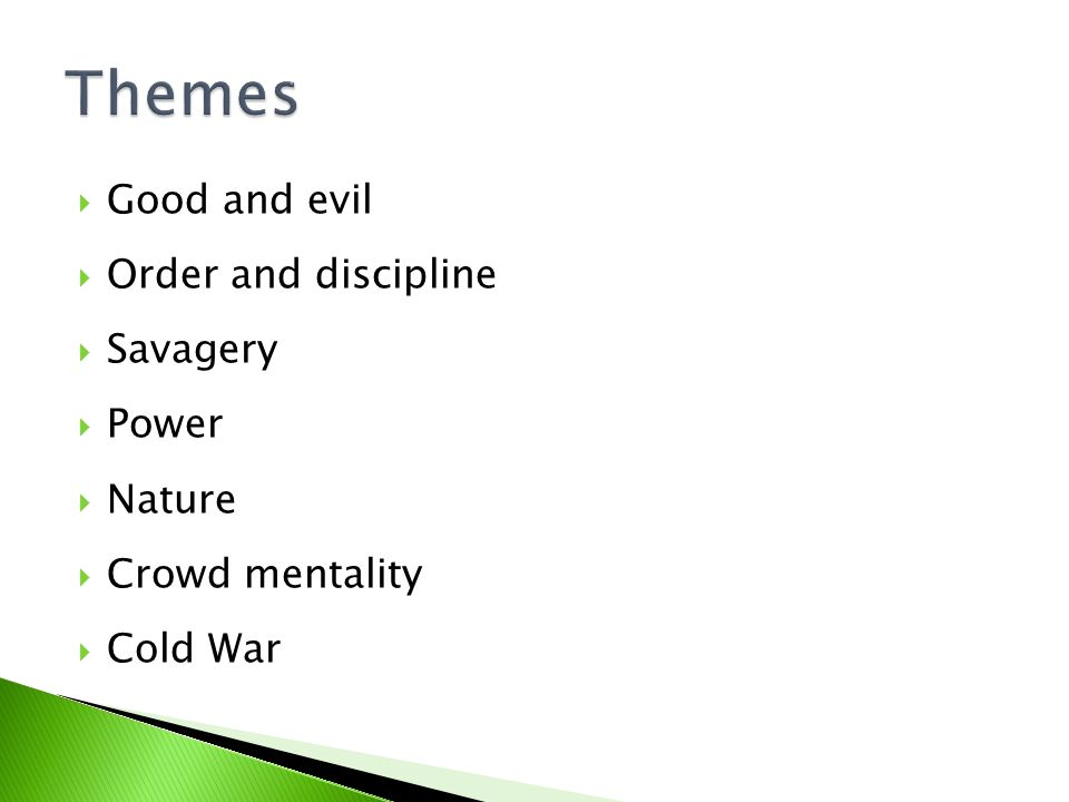  Good and evil  Order and discipline  Savagery  Power  Nature  Crowd mentality  Cold War