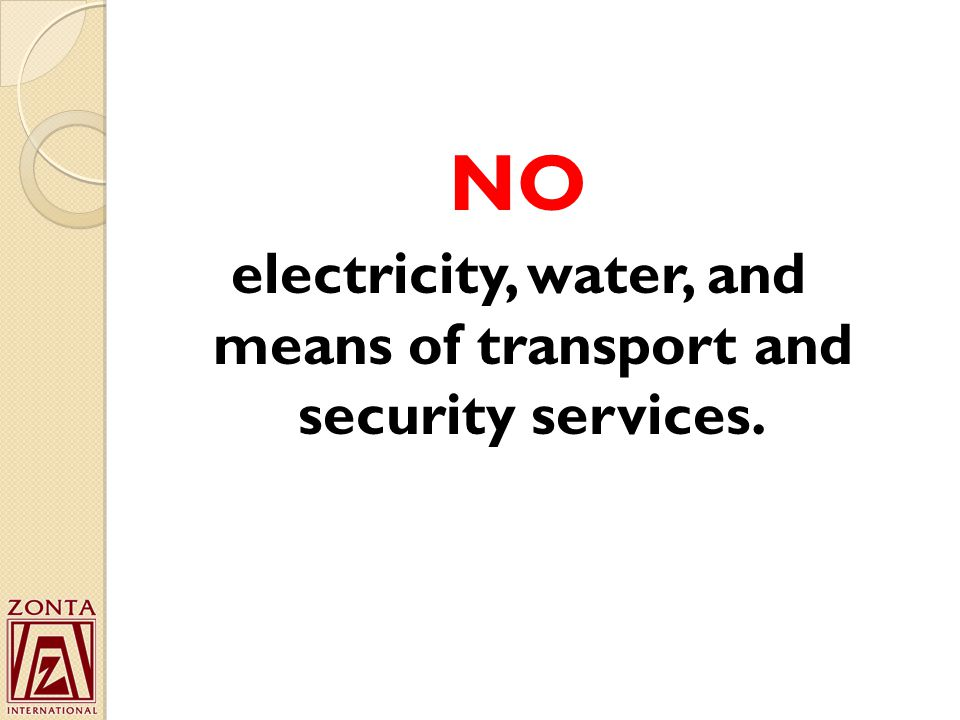 NO electricity, water, and means of transport and security services.