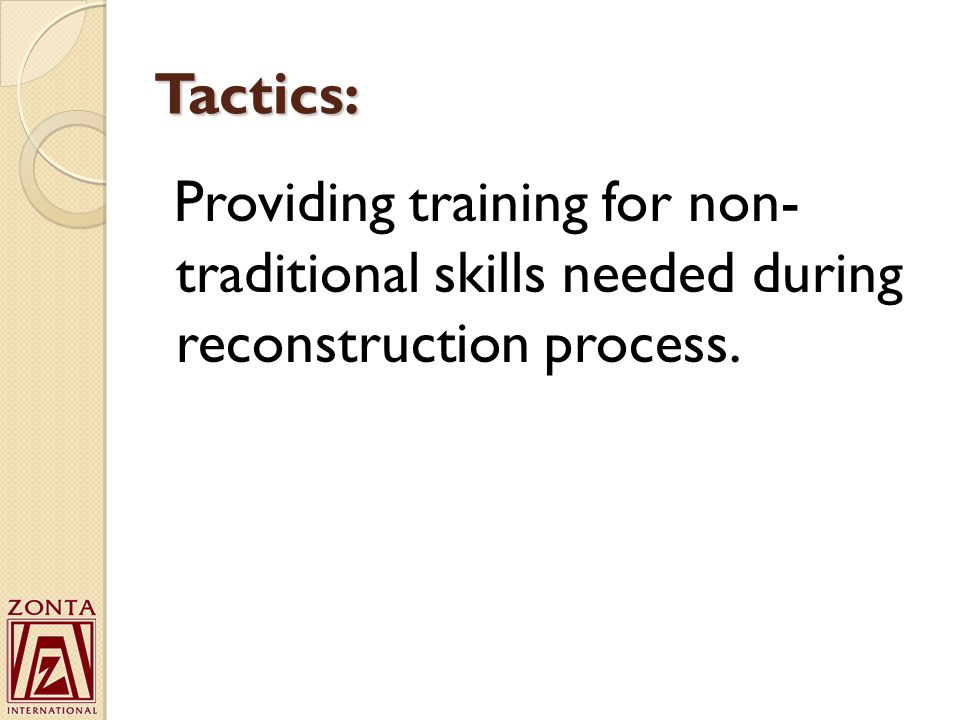 Tactics: Providing training for non- traditional skills needed during reconstruction process.