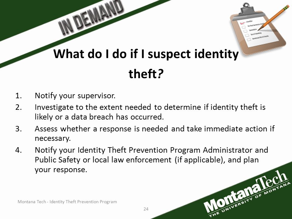 Montana Tech - Identity Theft Prevention Program 24 What do I do if I suspect identity theft.