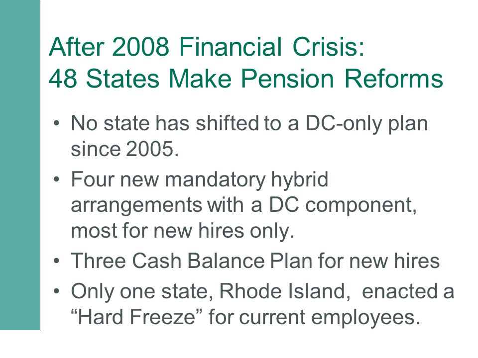 After 2008 Financial Crisis: 48 States Make Pension Reforms No state has shifted to a DC-only plan since 2005. Four new mandatory hybrid arrangements