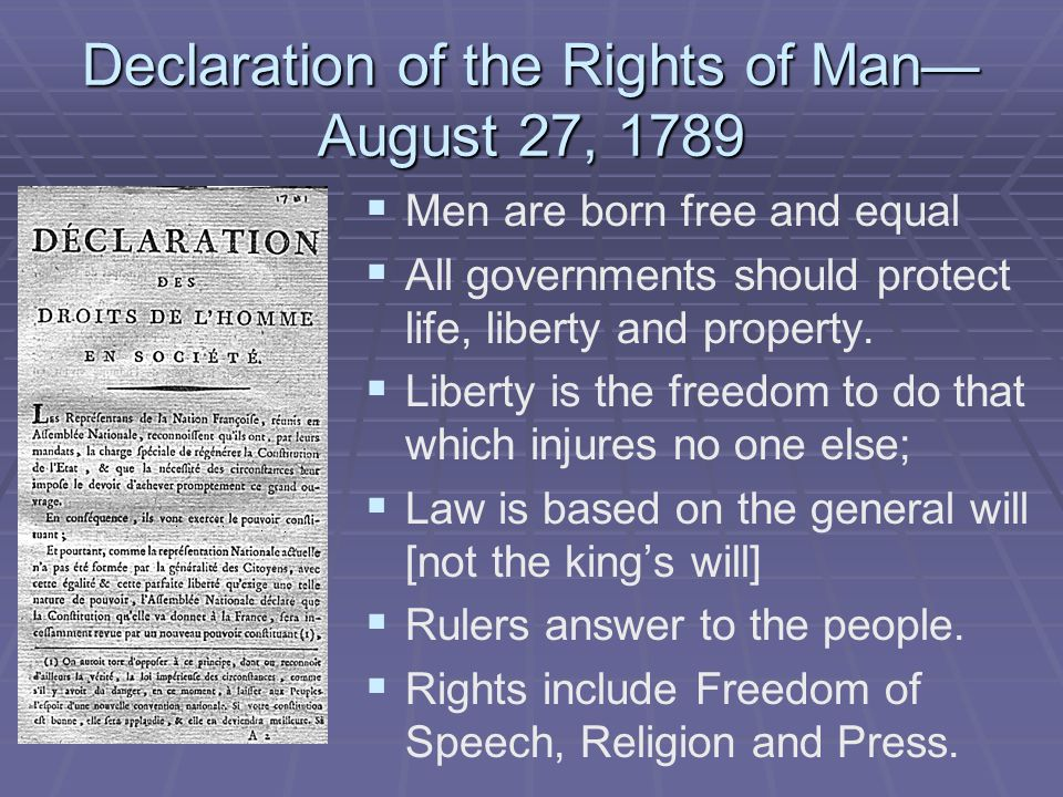 Declaration of the Rights of Man— August 27, 1789   Men are born free and equal   All governments should protect life, liberty and property.