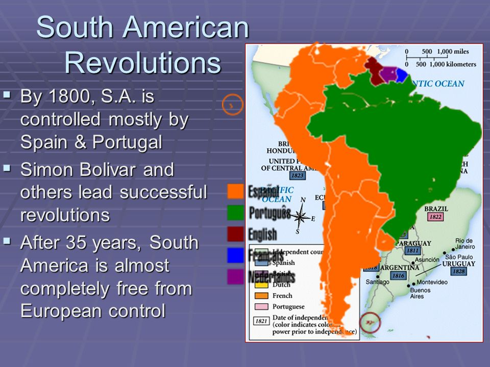 South American Revolutions  By 1800, S.A.