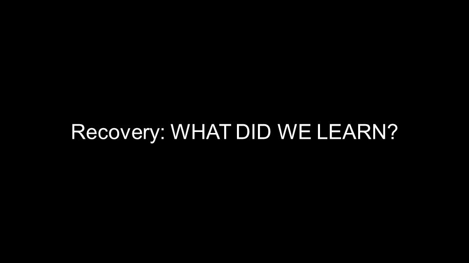 Recovery: WHAT DID WE LEARN