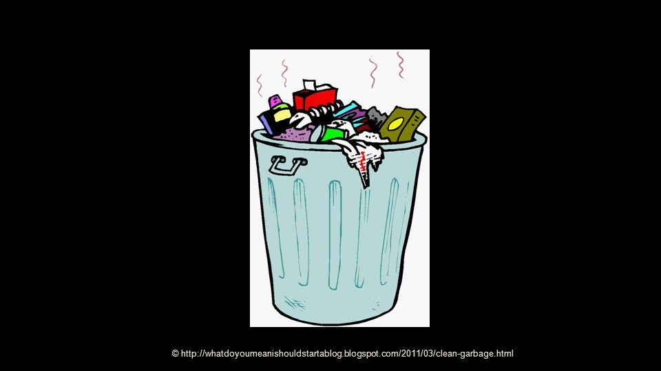 © http://whatdoyoumeanishouldstartablog.blogspot.com/2011/03/clean-garbage.html
