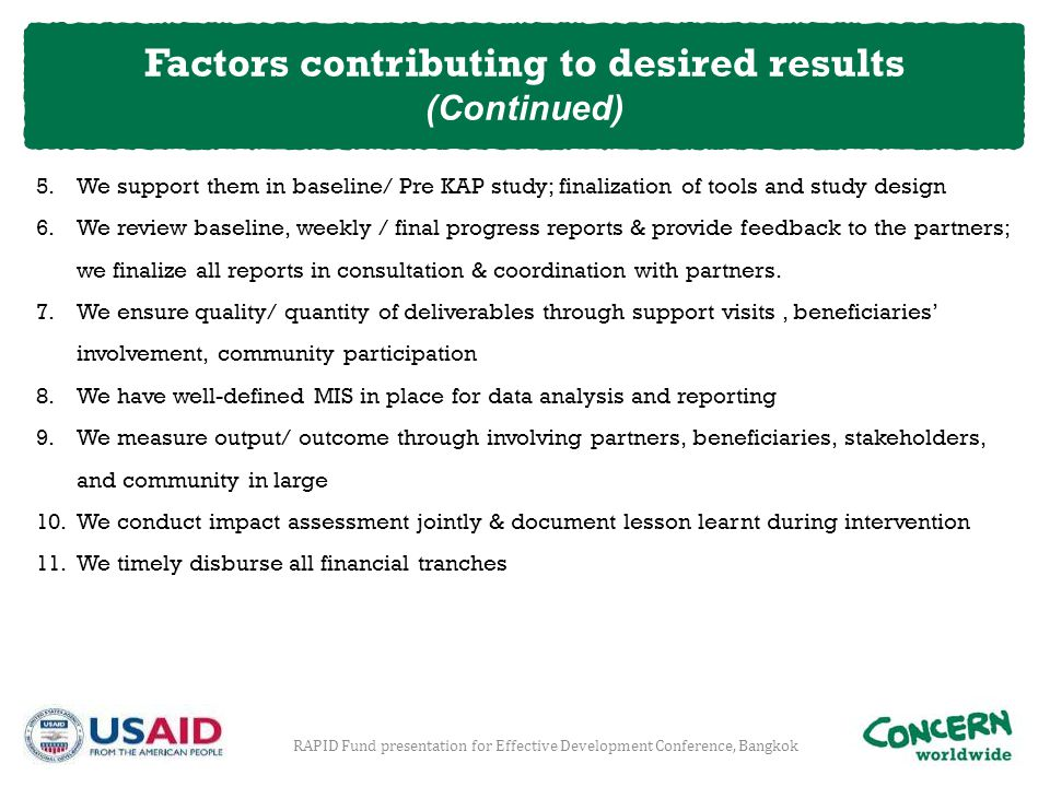 5.We support them in baseline/ Pre KAP study; finalization of tools and study design 6.We review baseline, weekly / final progress reports & provide f
