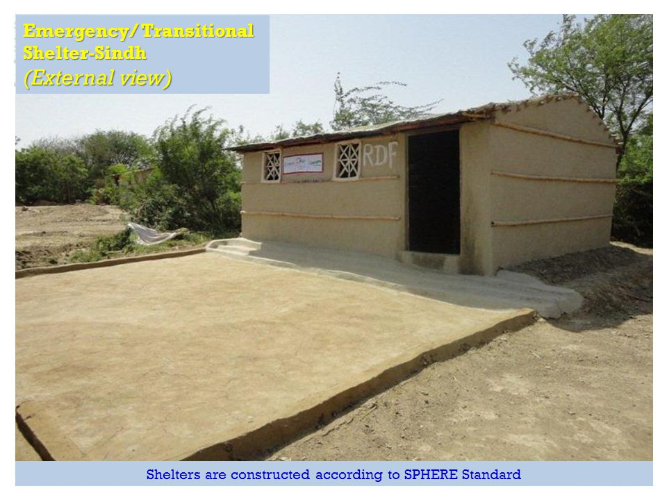 RAPID Fund presentation for Effective Development Conference, Bangkok Emergency/ Transitional Shelter-Sindh (External view) Shelters are constructed a