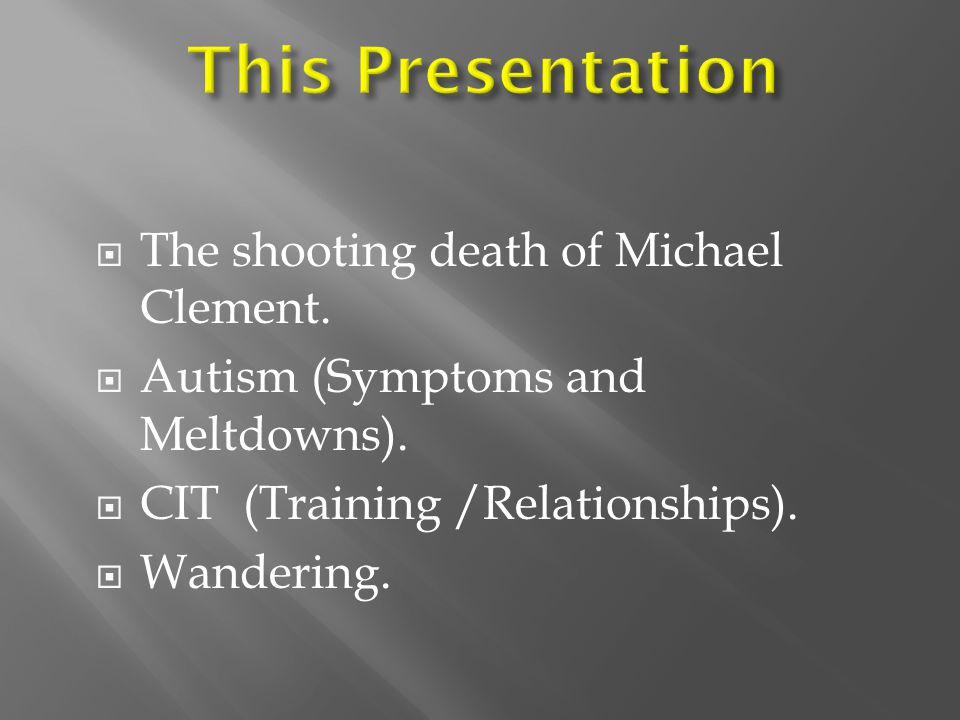  The shooting death of Michael Clement.  Autism (Symptoms and Meltdowns).