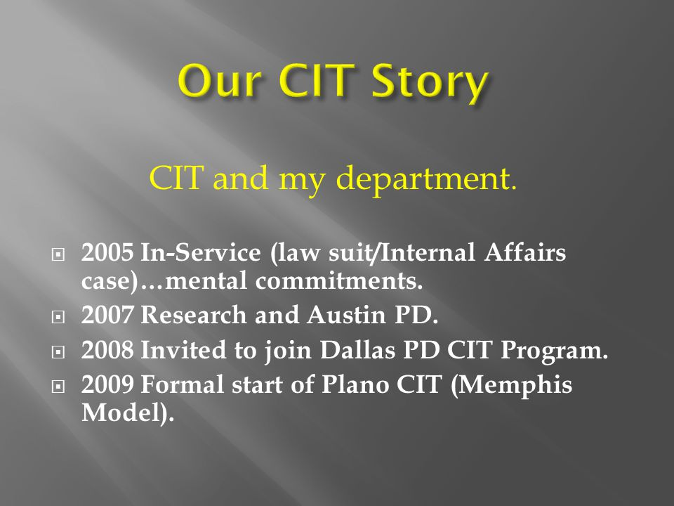 CIT and my department.  2005 In-Service (law suit/Internal Affairs case)…mental commitments.