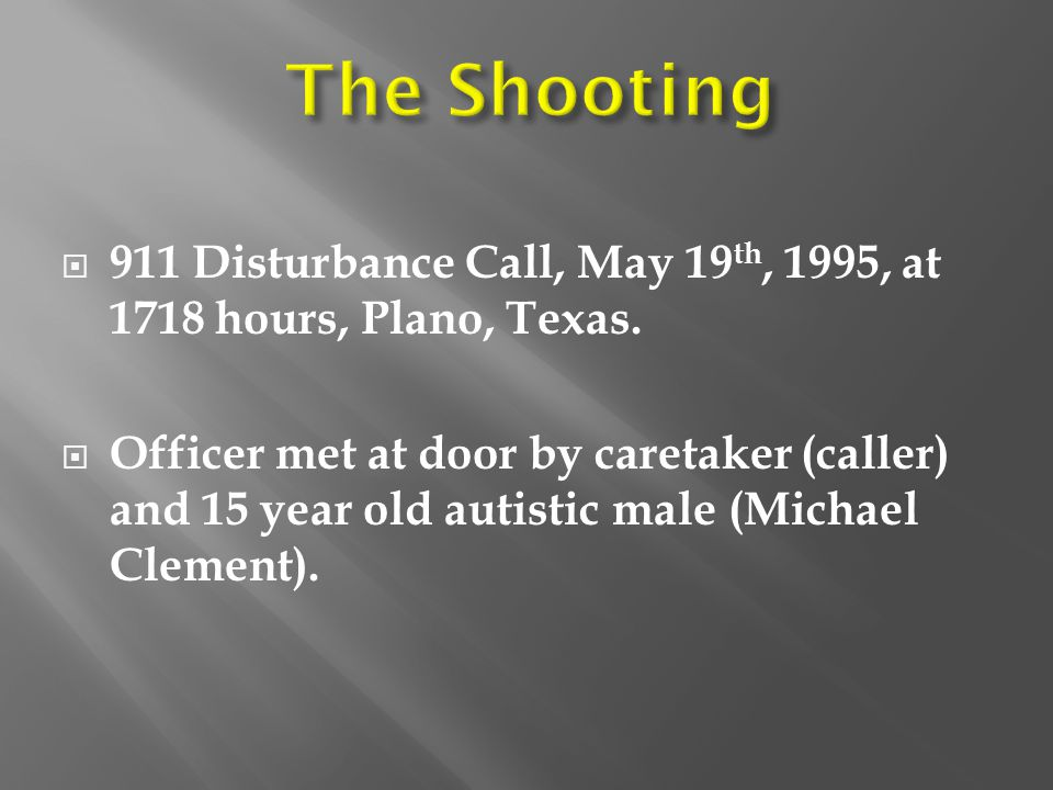  911 Disturbance Call, May 19 th, 1995, at 1718 hours, Plano, Texas.