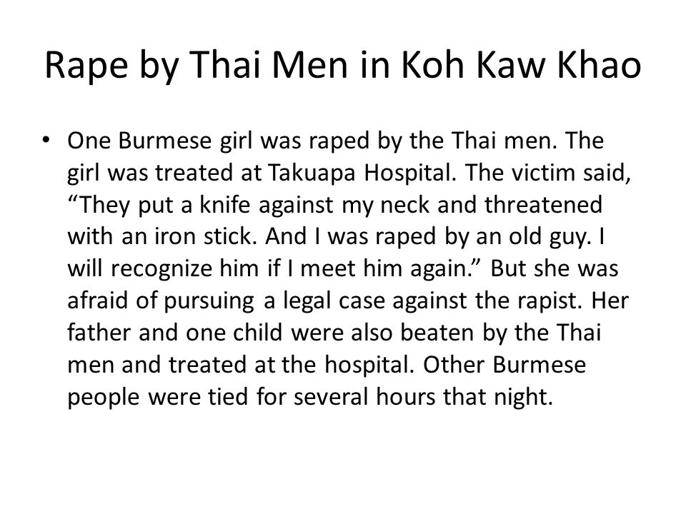 Rape by Thai Men in Koh Kaw Khao One Burmese girl was raped by the Thai men.
