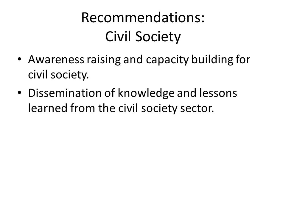 Recommendations: Civil Society Awareness raising and capacity building for civil society.