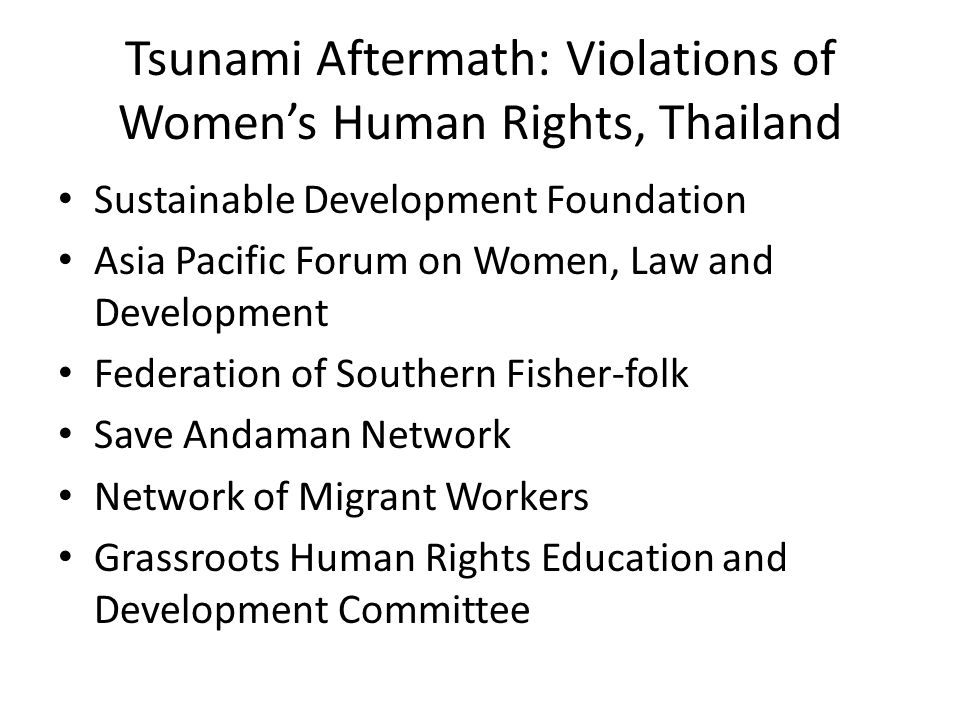Sustainable Development Foundation Asia Pacific Forum on Women, Law and Development Federation of Southern Fisher-folk Save Andaman Network Network of Migrant Workers Grassroots Human Rights Education and Development Committee