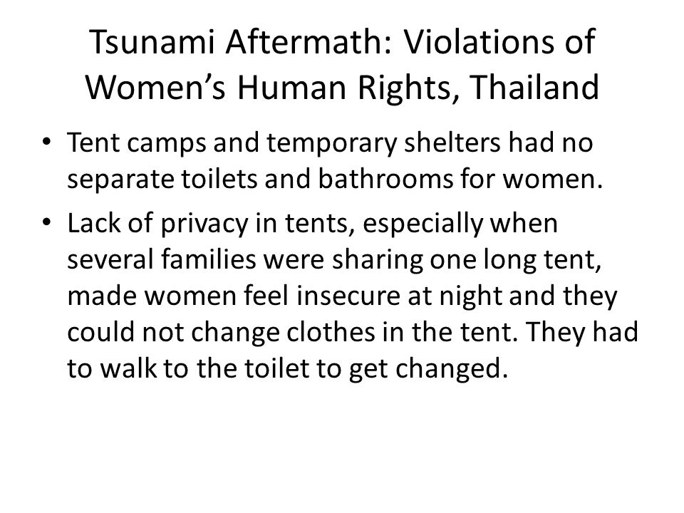 Tsunami Aftermath: Violations of Women's Human Rights, Thailand There were no kitchens in temporary shelters which created additional problems for women who had to take care of food for the family.