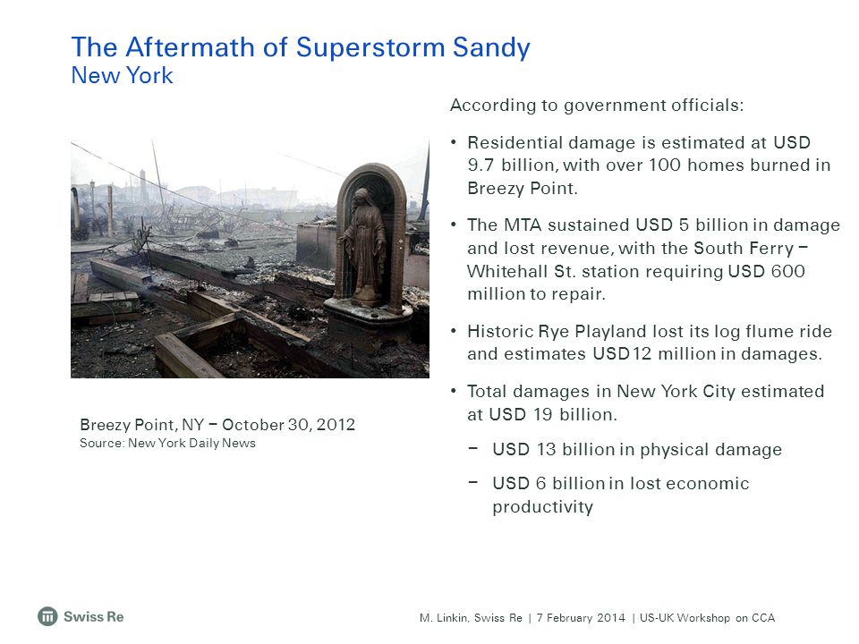 M. Linkin, Swiss Re | 7 February 2014 | US-UK Workshop on CCA According to government officials: Residential damage is estimated at USD 9.7 billion, w