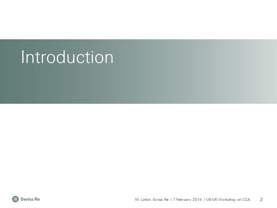 M.Linkin, Swiss Re | 7 February 2014 | US-UK Workshop on CCA Legal notice 23 ©2014 Swiss Re.