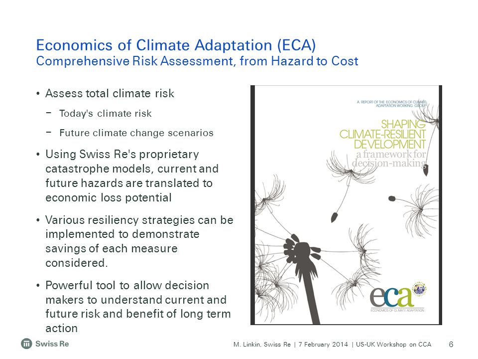 M. Linkin, Swiss Re | 7 February 2014 | US-UK Workshop on CCA Assess total climate risk – Today's climate risk – Future climate change scenarios Using
