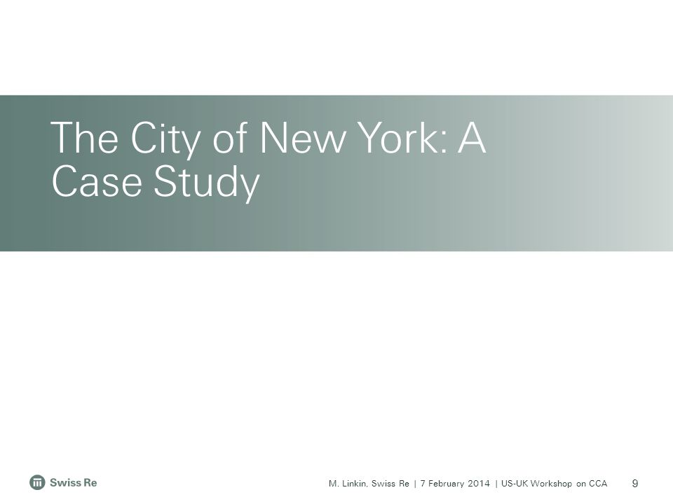 M. Linkin, Swiss Re | 7 February 2014 | US-UK Workshop on CCA The City of New York: A Case Study 9