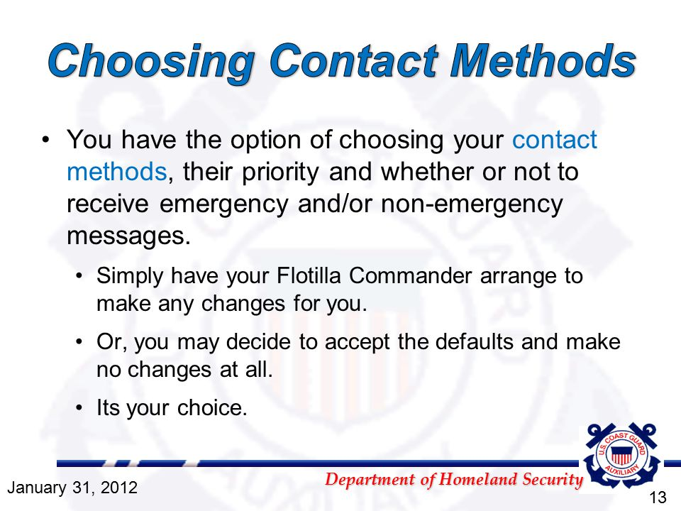Department of Homeland Security You have the option of choosing your contact methods, their priority and whether or not to receive emergency and/or no