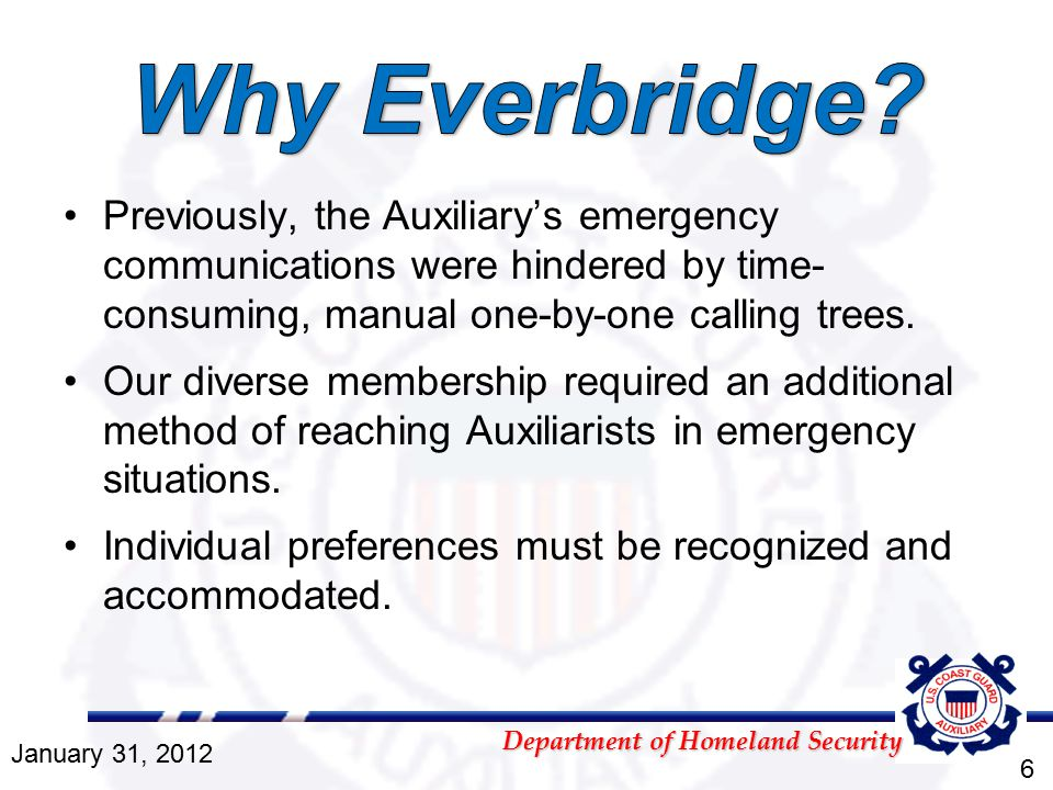 Department of Homeland Security Previously, the Auxiliary's emergency communications were hindered by time- consuming, manual one-by-one calling trees