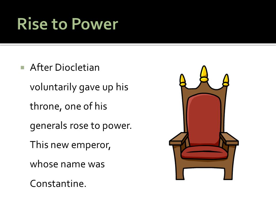  After Diocletian voluntarily gave up his throne, one of his generals rose to power.
