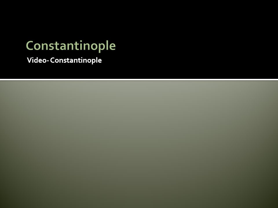 Video- Constantinople