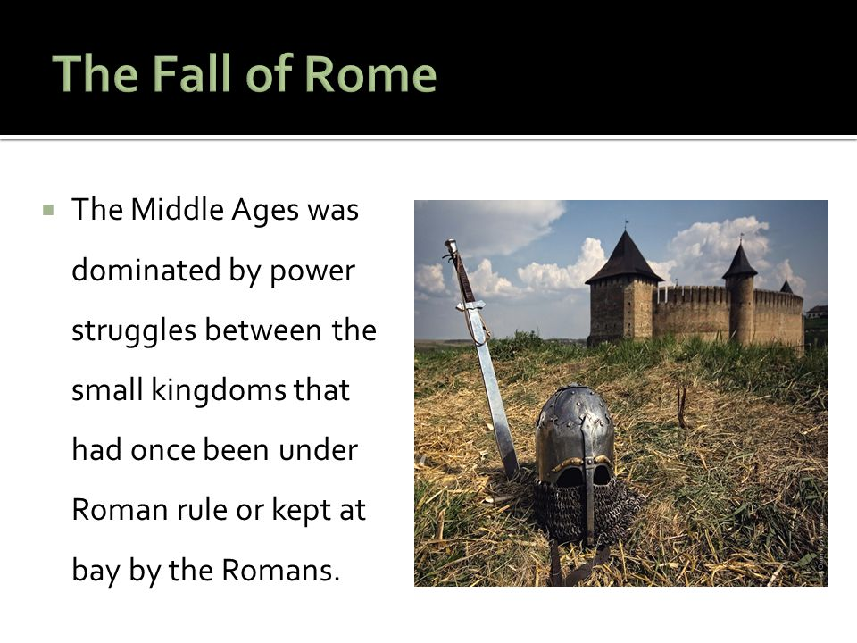  The Middle Ages was dominated by power struggles between the small kingdoms that had once been under Roman rule or kept at bay by the Romans.