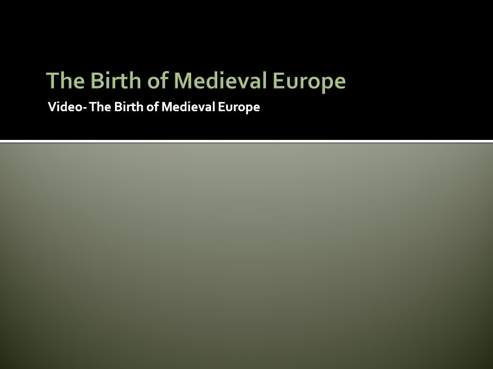 Video- The Birth of Medieval Europe