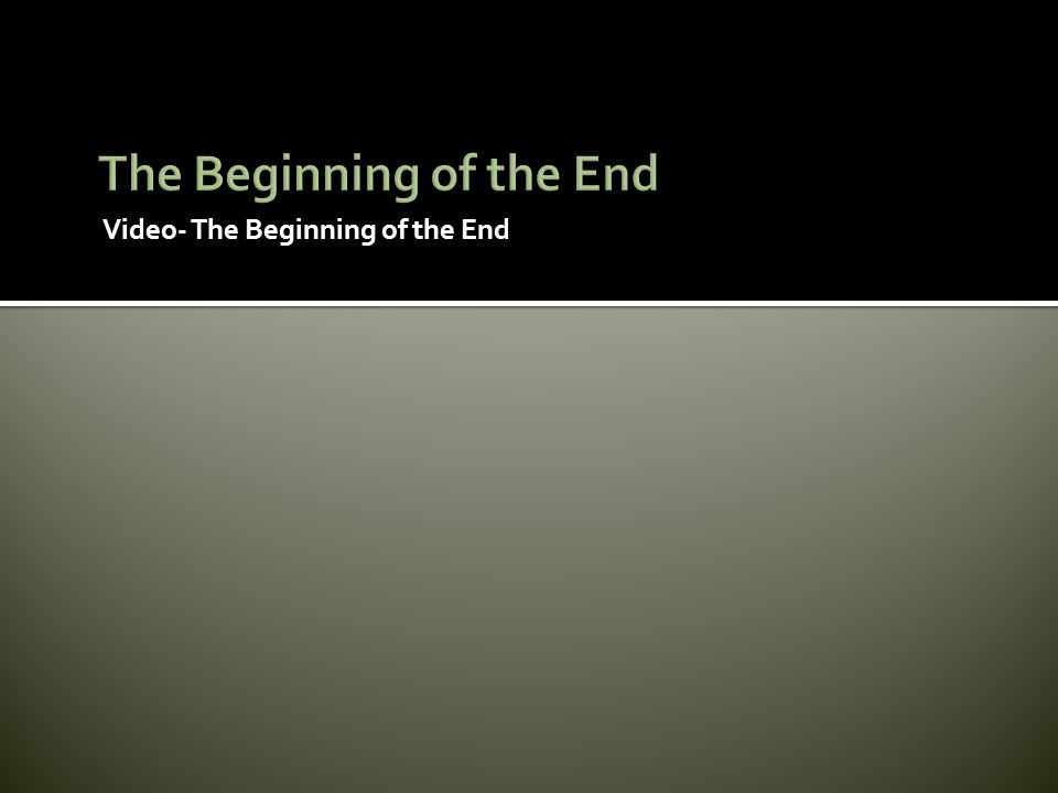Video- The Beginning of the End