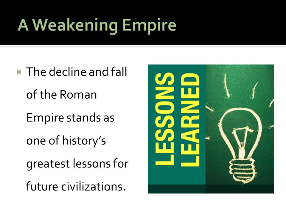  The decline and fall of the Roman Empire stands as one of history's greatest lessons for future civilizations.