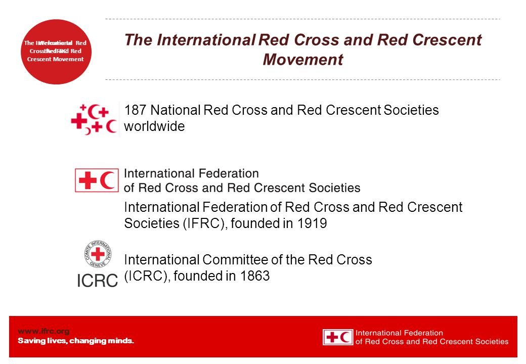 www.ifrc.org Saving lives, changing minds. Welcome to the IFRC The International Red Cross Red and Red Crescent Movement The International Red Cross a