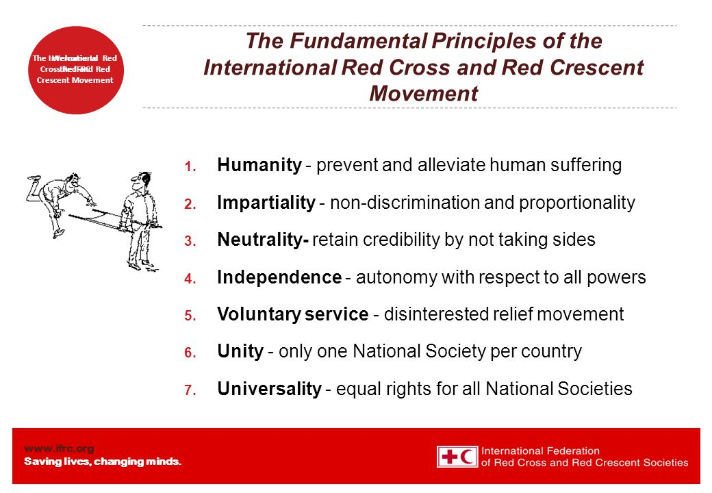 www.ifrc.org Saving lives, changing minds. Welcome to the IFRC The International Red Cross Red and Red Crescent Movement The Fundamental Principles of
