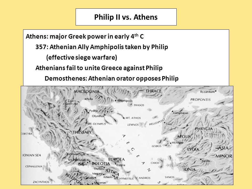 Athens: major Greek power in early 4 th C 357: Athenian Ally Amphipolis taken by Philip (effective siege warfare) Athenians fail to unite Greece again