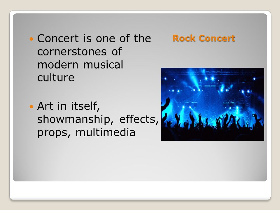 Rock Concert Concert is one of the cornerstones of modern musical culture Art in itself, showmanship, effects, props, multimedia