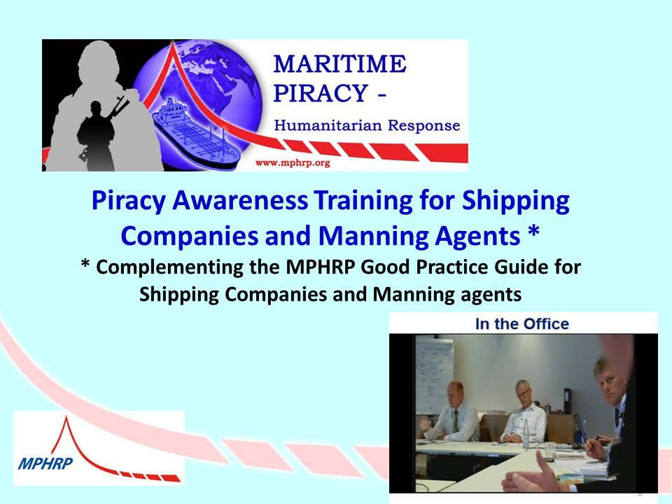 Piracy Awareness Training for Shipping Companies and Manning Agents * * Complementing the MPHRP Good Practice Guide for Shipping Companies and Manning agents