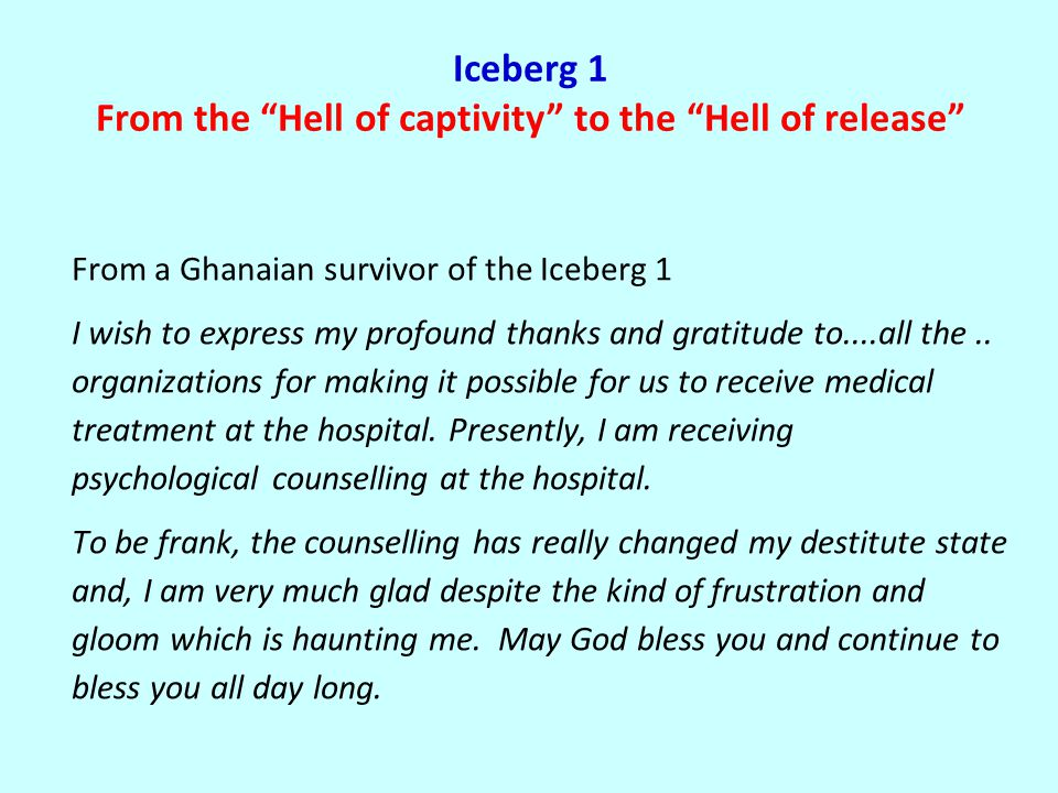 Iceberg 1 From the Hell of captivity to the Hell of release From a Ghanaian survivor of the Iceberg 1 I wish to express my profound thanks and gratitude to....all the..