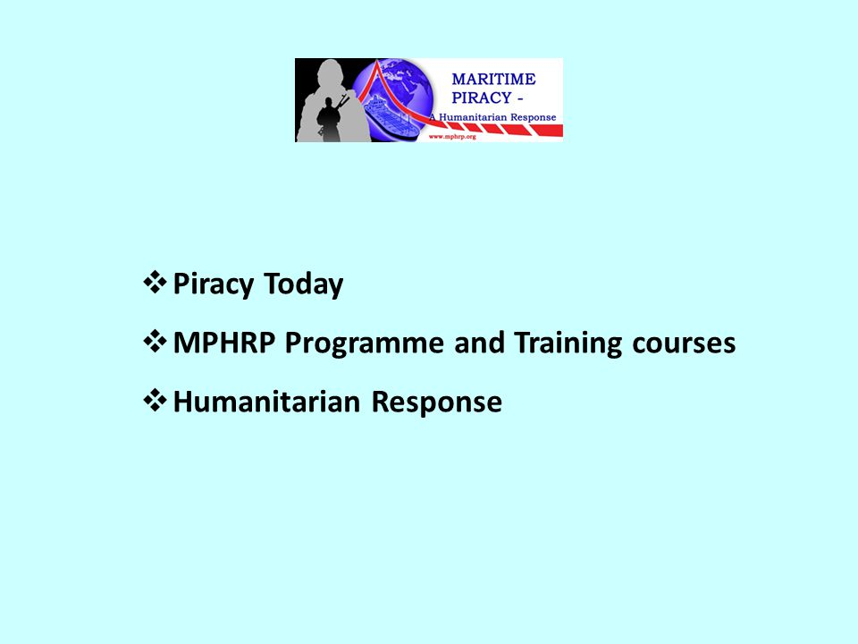  Piracy Today  MPHRP Programme and Training courses  Humanitarian Response