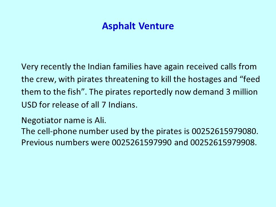 Asphalt Venture Very recently the Indian families have again received calls from the crew, with pirates threatening to kill the hostages and feed them to the fish .