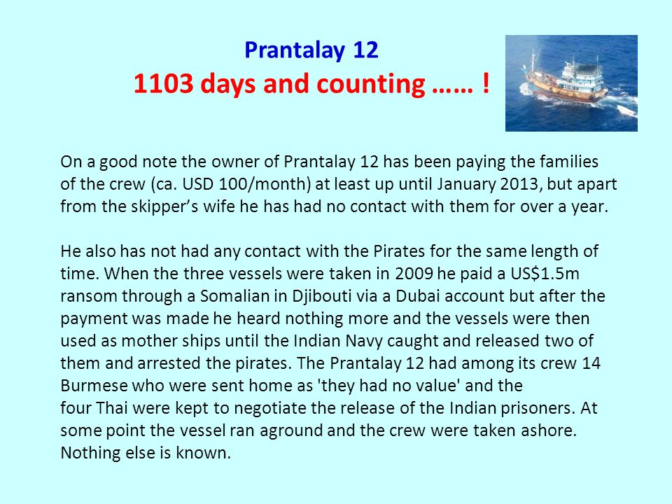 Prantalay 12 1103 days and counting …… ! On a good note the owner of Prantalay 12 has been paying the families of the crew (ca. USD 100/month) at leas