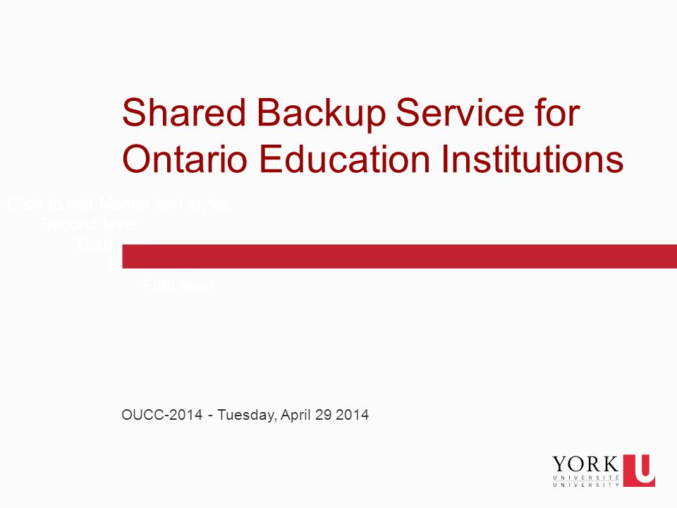 1 Click to edit Master text styles Second level Third level Fourth level Fifth level Shared Backup Service for Ontario Education Institutions OUCC-201